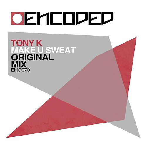 Make U Sweat by Tony K