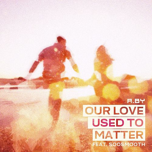 Our Love Used To Matter di R.BY
