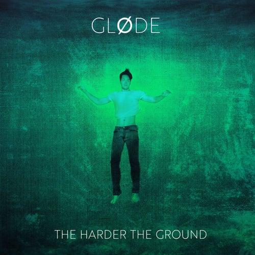 The Harder the Ground von Gløde