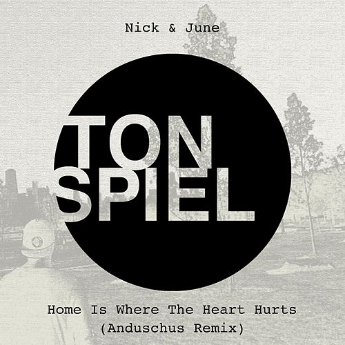 Home Is Where The Heart Hurts (Anduschus Remix) von Nick & June