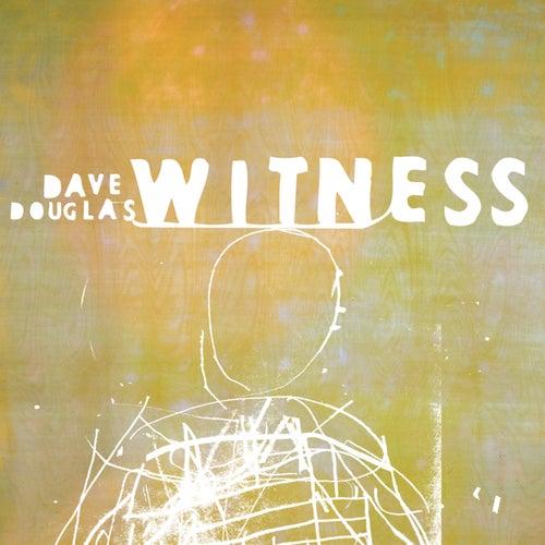 Witness de Dave Douglas