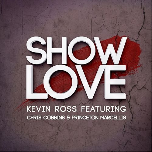 Show Love (feat. Chris Cobbins & Princeton Marcellis) by Kevin Ross