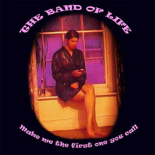 Make Me the First One You Call by Band of Life