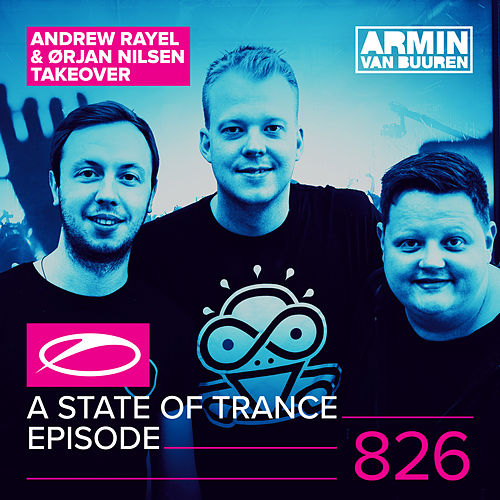 A State Of Trance Episode 826 (Andrew Rayel & Orjan Nilsen Take-Over) von Various Artists