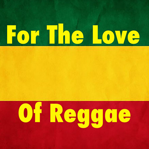 For The Love Of Reggae by Various Artists
