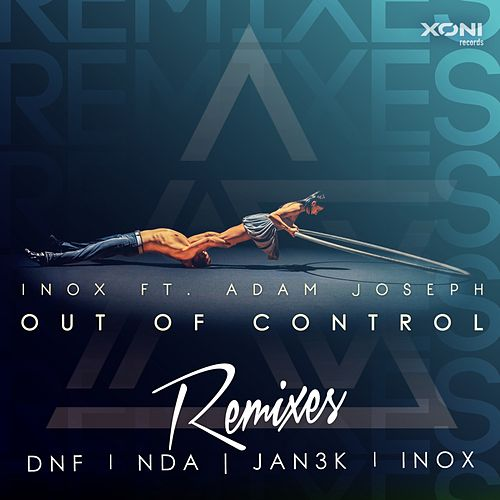 Out Of Control (Remixes) (feat. Adam Joseph) by DJ Inox
