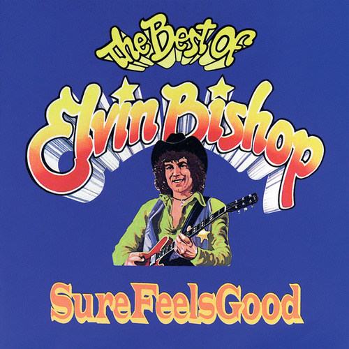 Sure Feels Good:   The Best Of Elvin Bishop de Elvin Bishop