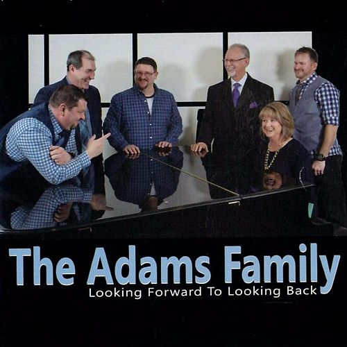 Looking Forward to Looking Back by Adams Family