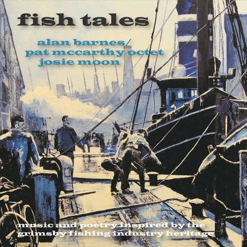 Fish Tales: Music and Poetry Inspired by the Grimsby Fishing Industry Heritage de Various Artists