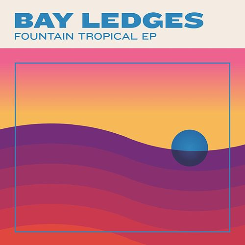 Fountain Tropical EP von Bay Ledges