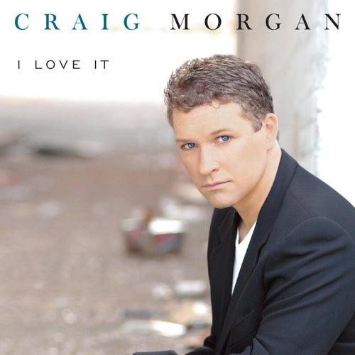 I Love It by Craig Morgan