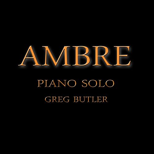 Ambre (Piano Solo) by Greg Butler