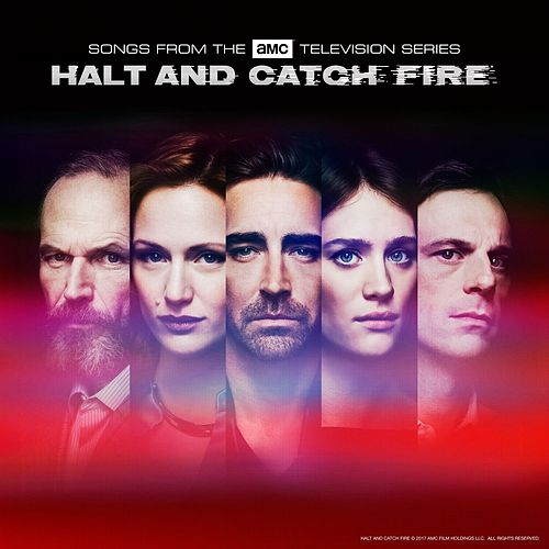 Halt and Catch Fire (Songs from the Amc Television Series) by Various Artists