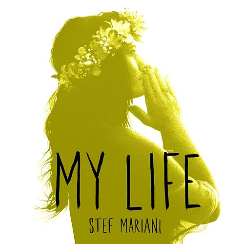 My Life by Stef Mariani