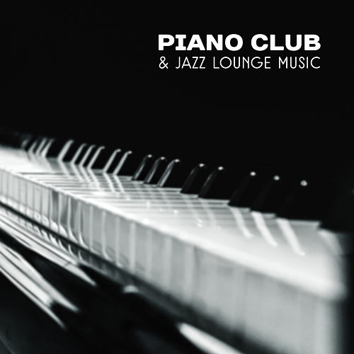 Piano Club & Jazz Lounge Music (Soothing & Relaxing Sounds of Instrumental Jazz, Piano Music for Relaxation, Romantic Time & Lovers) by Piano Jazz Background Music Masters