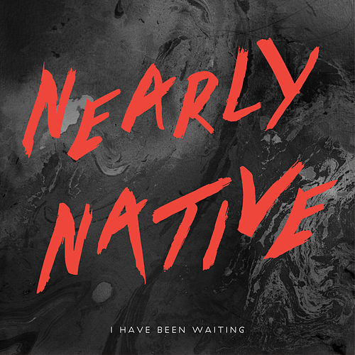 I Have Been Waiting de Nearly Native