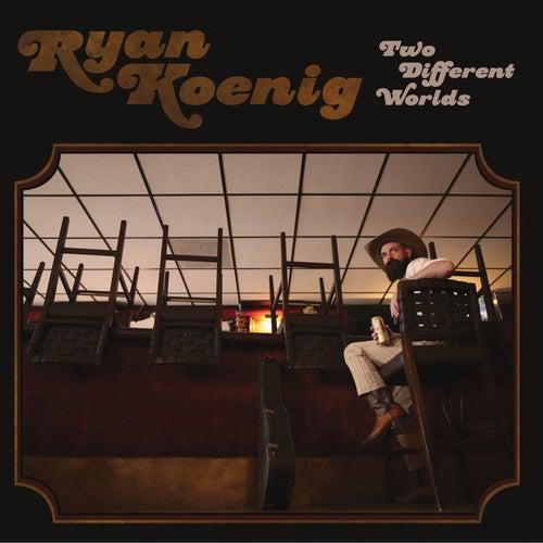Two Different Worlds by Ryan Koenig
