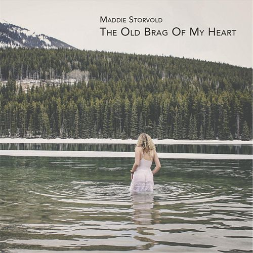 The Old Brag of My Heart by Maddie Storvold