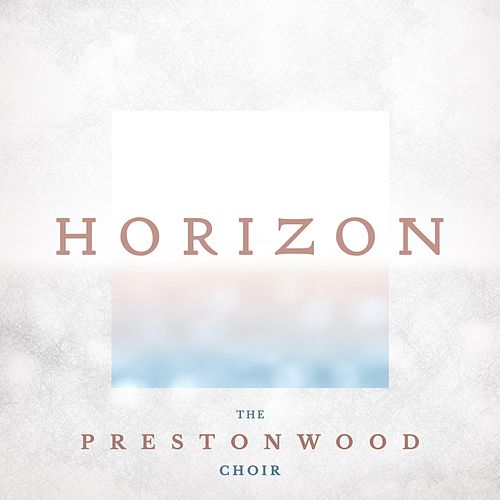 Horizon von The Prestonwood Choir