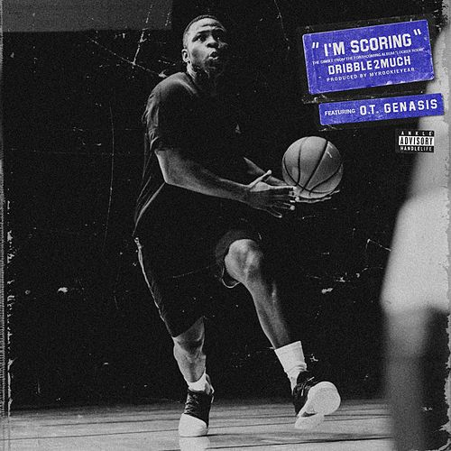 I'm Scoring (feat. O.T. Genesis) by Dribble2much