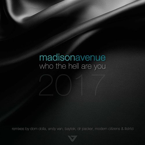 Who The Hell Are You 2017 by Madison Avenue