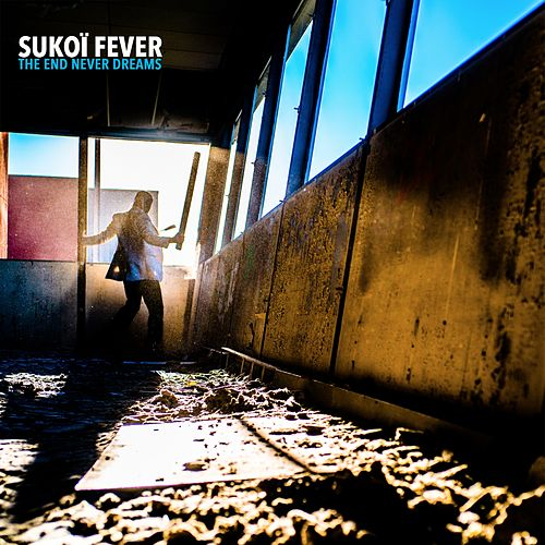 The End Never Dreams by Sukoï Fever