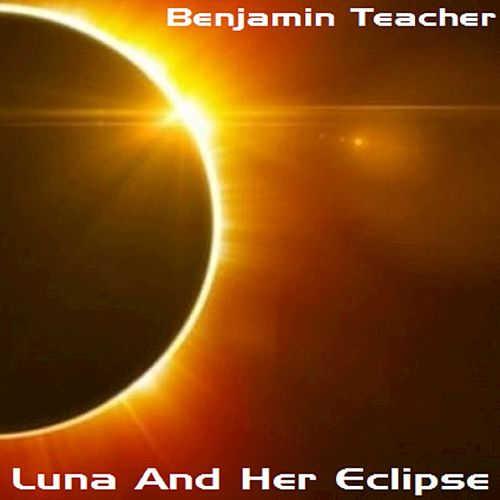 Luna and Her Eclipse by Benjamin Teacher