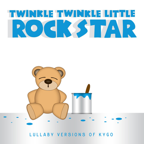 Lullaby Versions of Kygo by Twinkle Twinkle Little Rock Star