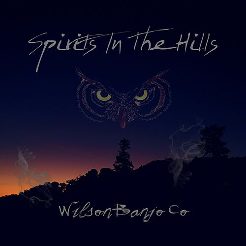 Spirits In The Hills by Wilson Banjo Co.