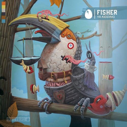 Ya Kidding by Fisher