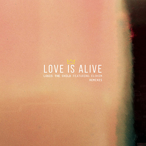 Love Is Alive (Remixes) by Louis the Child