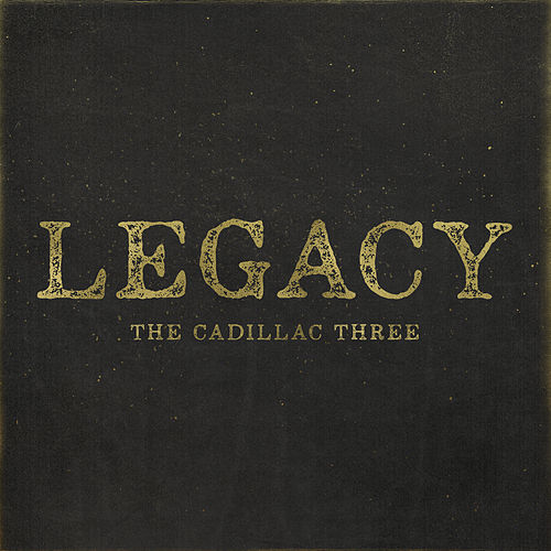 Legacy by The Cadillac Three