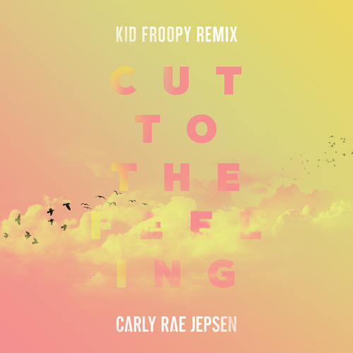 Cut To The Feeling (Kid Froopy Remix) von Carly Rae Jepsen