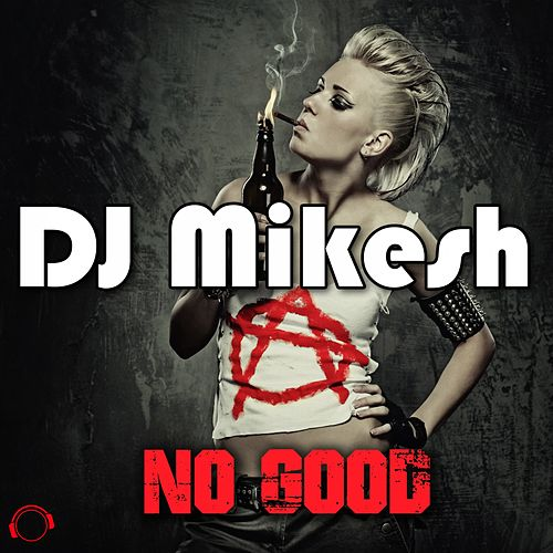 No Good de DJ Mikesh