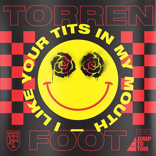 I Like Your Tits in My Mouth by Torren Foot