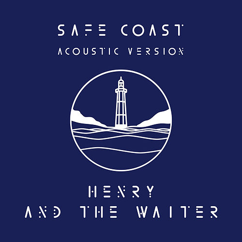 Safe Coast (Acoustic Version) di Henry And The Waiter