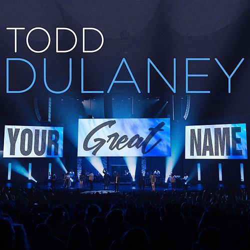 Your Great Name (Live) - Single de Todd Dulaney