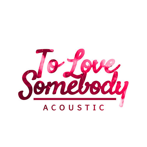 To Love Somebody (Acoustic) by Paul Canning