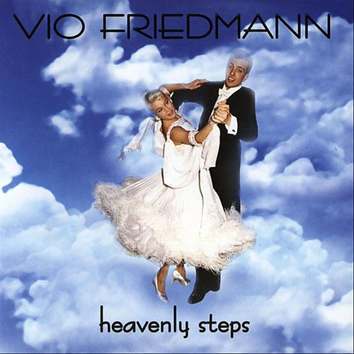 The Most Beautiful Songs For Dancing - Heavenly Steps by Vio Friedmann