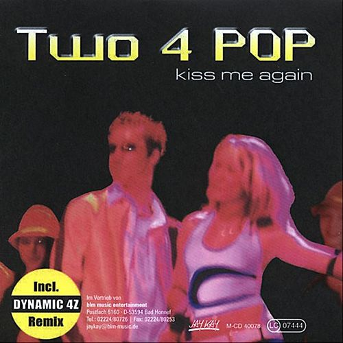Kiss me again (Radio Soft Mix) by Two 4 Pop : Napster