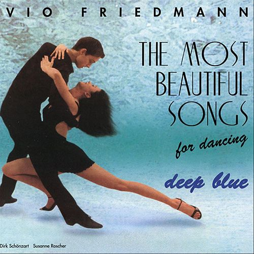 The Most Beautiful Songs For Dancing - Deep Blue de Vio Friedmann