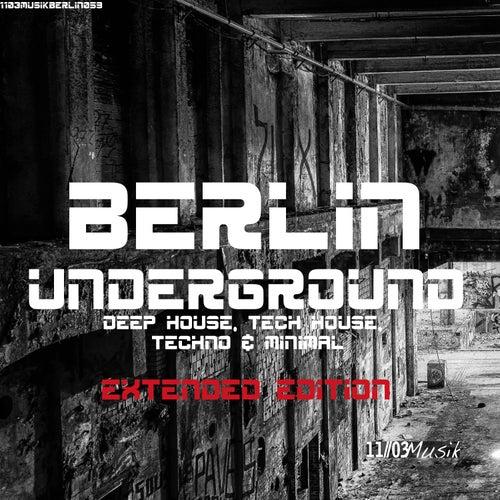 Berlin Underground Deep House, Tech House, Techno & Minimal (Extended Edition) von Various Artists