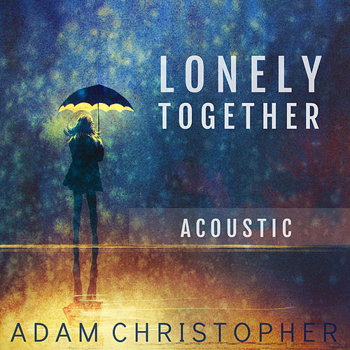 Lonely Together (Acoustic) de Adam Christopher