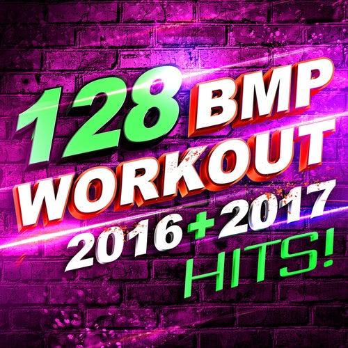 128 BPM Workout – 2016 + 2017 Hits! von Workout Remix Factory (1)