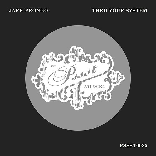 Thru Your System by Jark Prongo