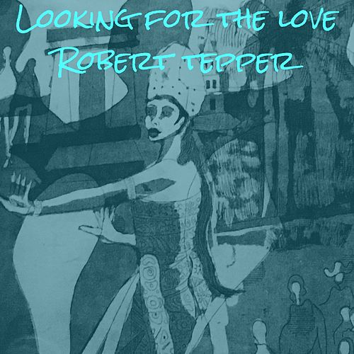 Looking for the Love de Robert Tepper