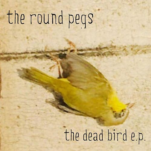 The Dead Bird EP von The Round Pegs
