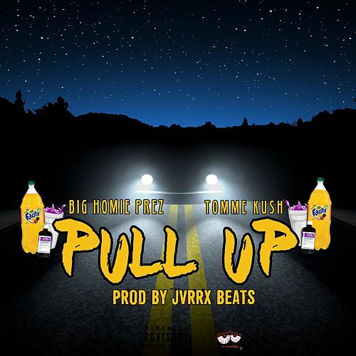 Pull Up (feat. TommE Kush) by Big Homie Prez