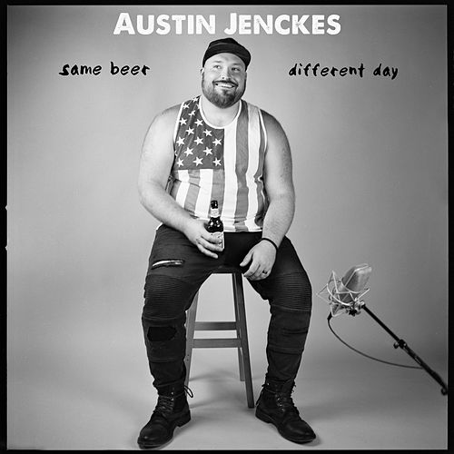Same Beer Different Day by Austin Jenckes