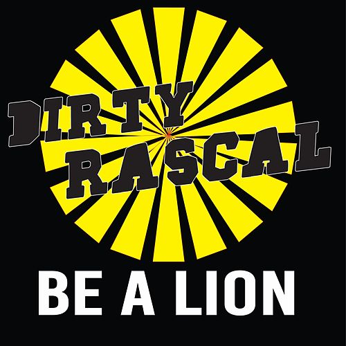 Be a Lion by Dirty Rascal